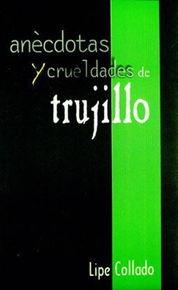 Imagen de ANECDOTAS Y CRUELDADES DE TRUJILLO