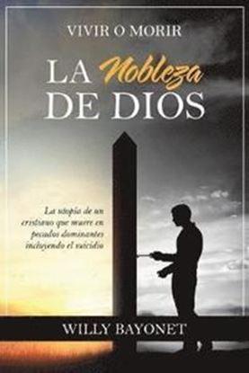 Imagen de VIVIR O MORIR: LA NOBLEZA DE DIOS