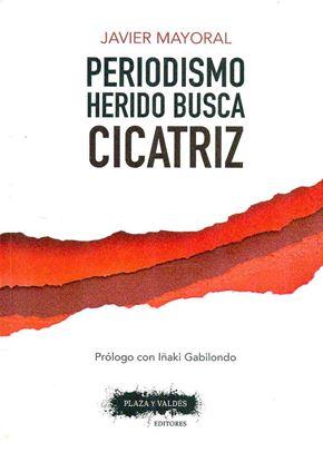 Imagen de PERIODISMO HERIDO BUSCA CICATRIZ